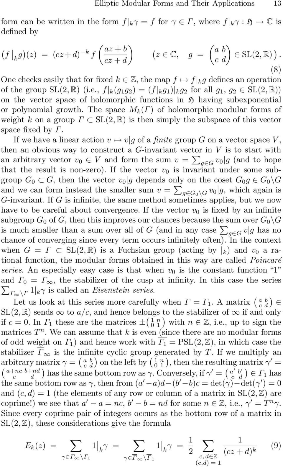 The space M k (Γ ) of holomorphic modular forms of weight k on a group Γ SL(2, R) is then simply the subspace of this vector space fixed by Γ.