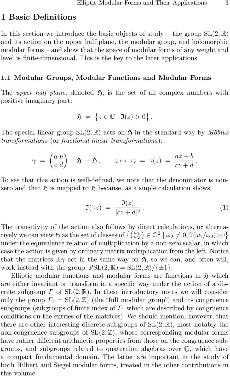 1 Modular Groups, Modular Functions and Modular Forms The upper half plane, denoted H, is the set of all complex numbers with positive imaginary part: H = { z C I(z) > 0 }.