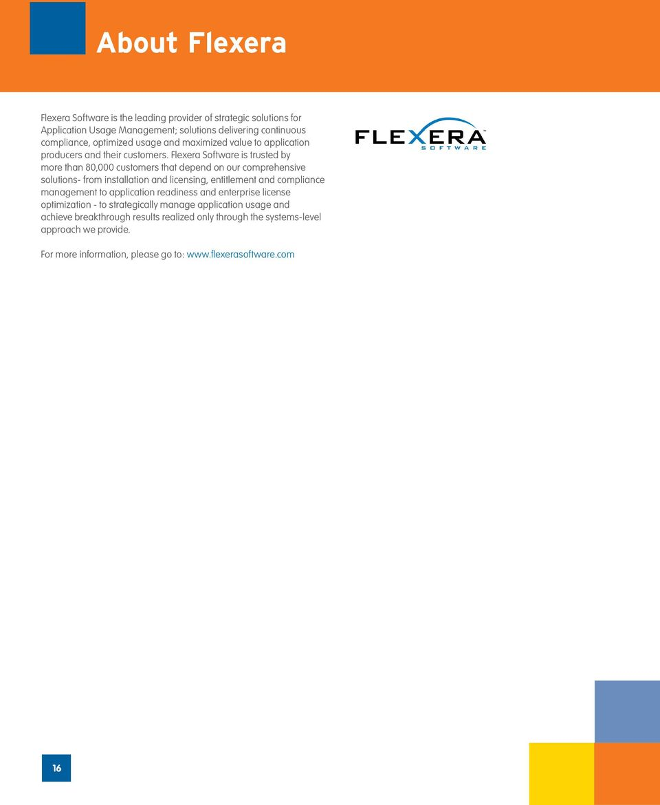 Flexera Software is trusted by more than 80,000 customers that depend on our comprehensive solutions- from installation and licensing, entitlement and compliance