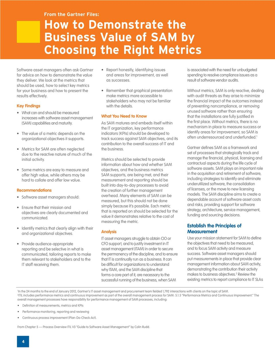 Key Findings What can and should be measured increases with software asset management (SAM) capabilities and maturity. The value of a metric depends on the organizational objectives it supports.
