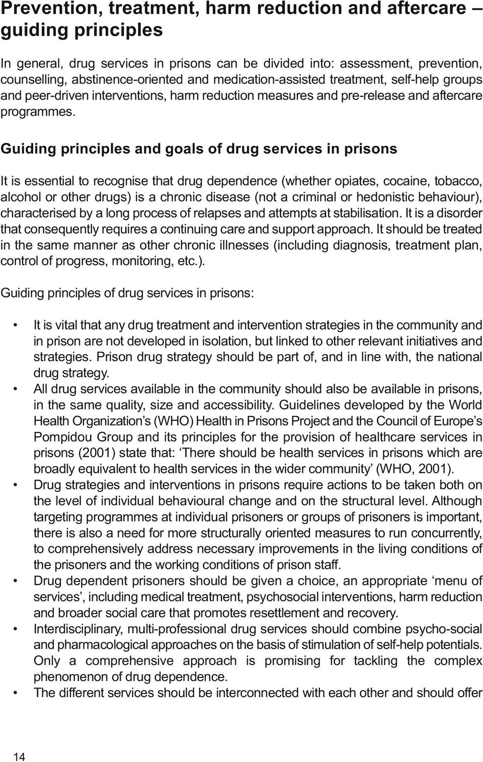 Guiding principles and goals of drug services in prisons It is essential to recognise that drug dependence (whether opiates, cocaine, tobacco, alcohol or other drugs) is a chronic disease (not a