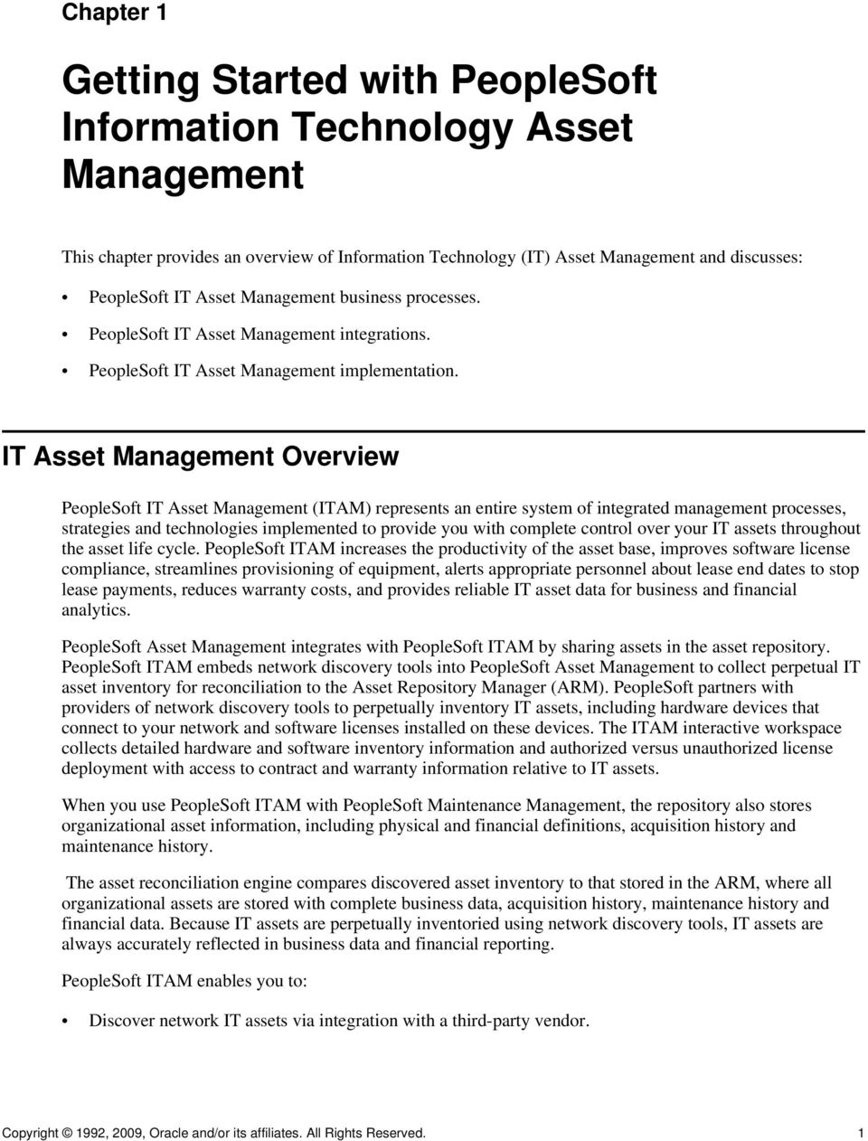 IT Asset Management Overview PeopleSoft IT Asset Management (ITAM) represents an entire system of integrated management processes, strategies and technologies implemented to provide you with complete