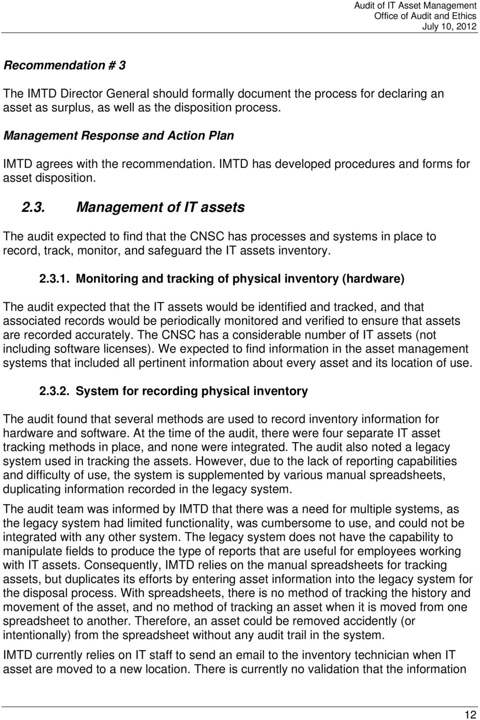 Management of IT assets The audit expected to find that the CNSC has processes and systems in place to record, track, monitor, and safeguard the IT assets inventory. 2.3.1.