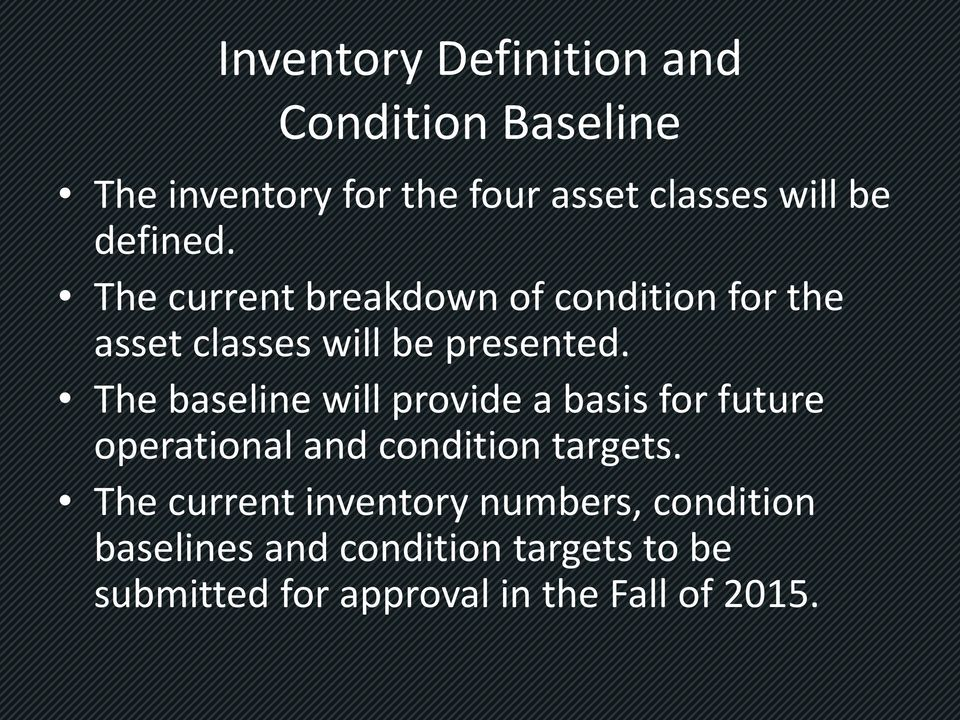 The baseline will provide a basis for future operational and condition targets.