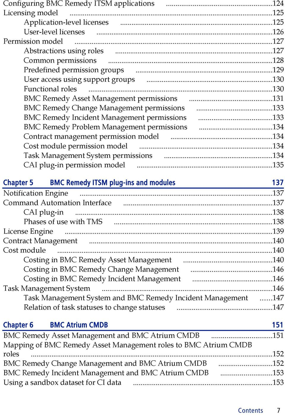 ..133 BMC Remedy Incident Management permissions...133 BMC Remedy Problem Management permissions...134 Contract management permission model...134 Cost module permission model.