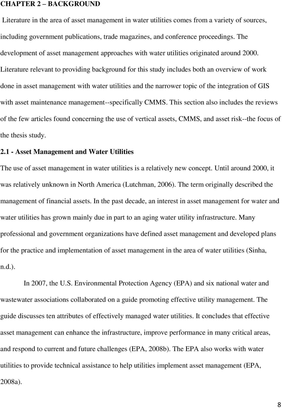 Literature relevant to providing background for this study includes both an overview of work done in asset management with water utilities and the narrower topic of the integration of GIS with asset