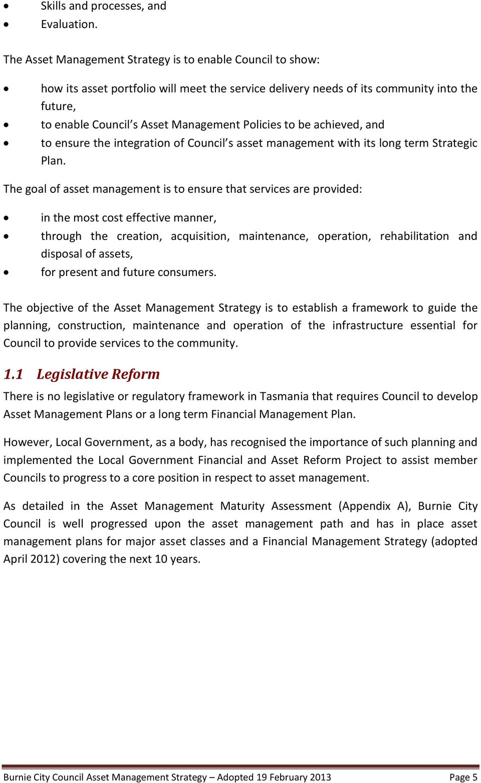 to ensure the integration of Council s asset management with its long term Strategic Plan.