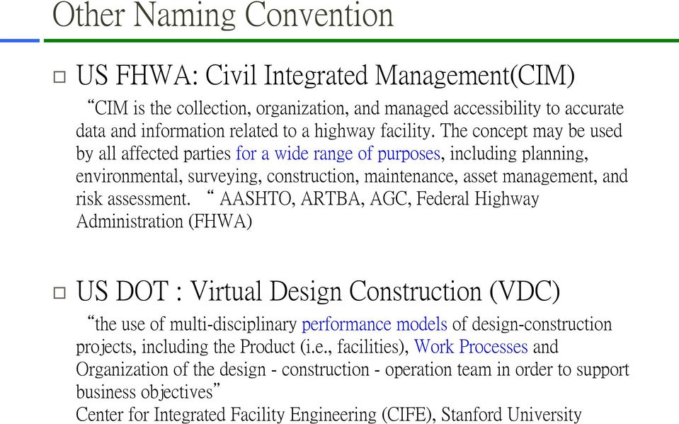 AASHTO, ARTBA, AGC, Federal Highway Administration (FHWA) US DOT : Virtual Design Construction (VDC) the use of multi-disciplinary performance models of design-construction projects, including the