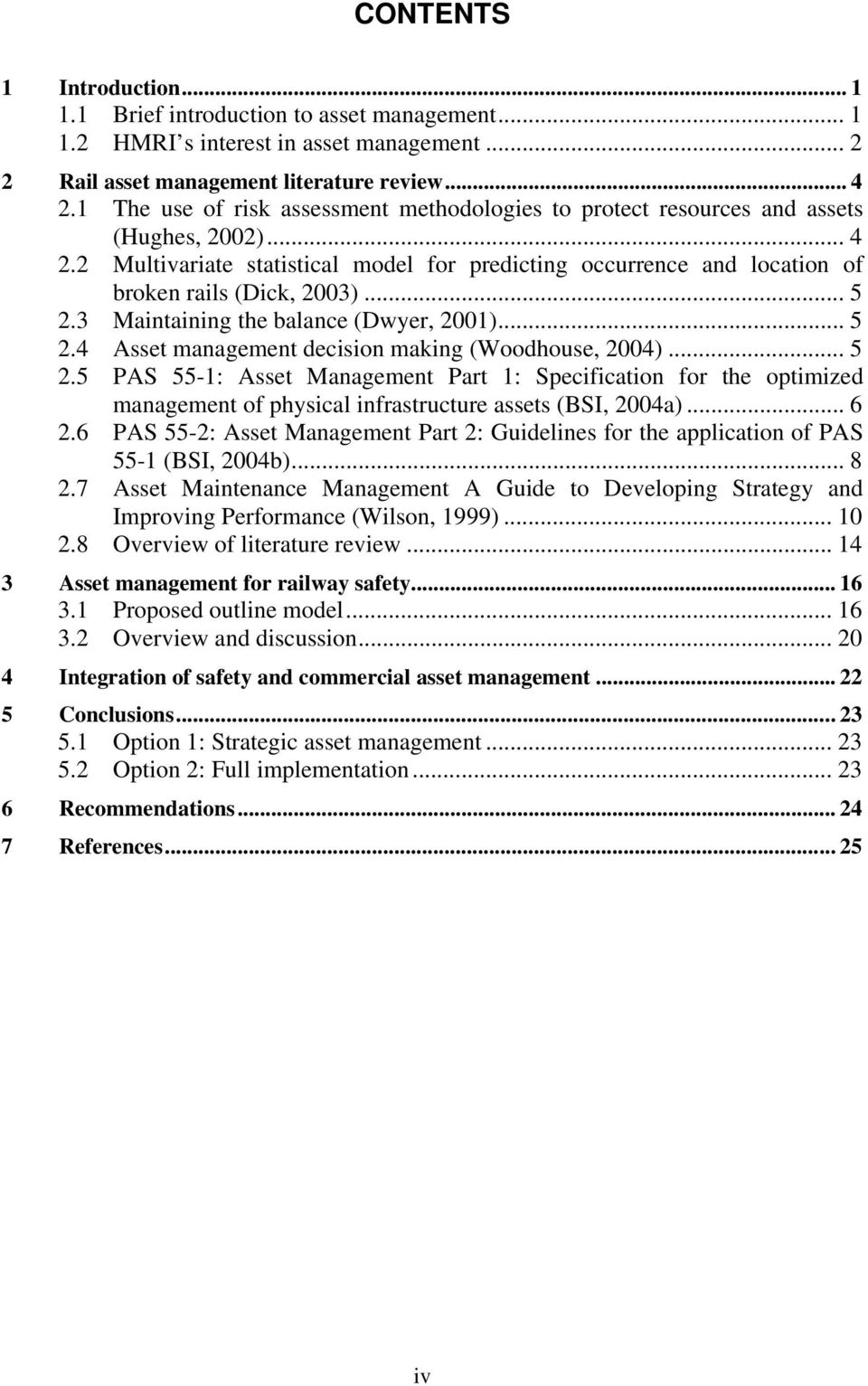.. 5 2.3 Maintaining the balance (Dwyer, 2001)... 5 2.4 Asset management decision making (Woodhouse, 2004)... 5 2.5 PAS 55-1: Asset Management Part 1: Specification for the optimized management of physical infrastructure assets (BSI, 2004a).