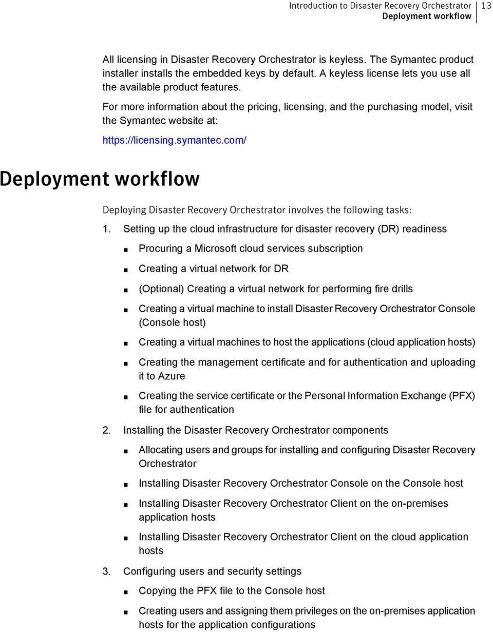 symantec.com/ Deployment workflow Deploying Disaster Recovery Orchestrator involves the following tasks: 1.