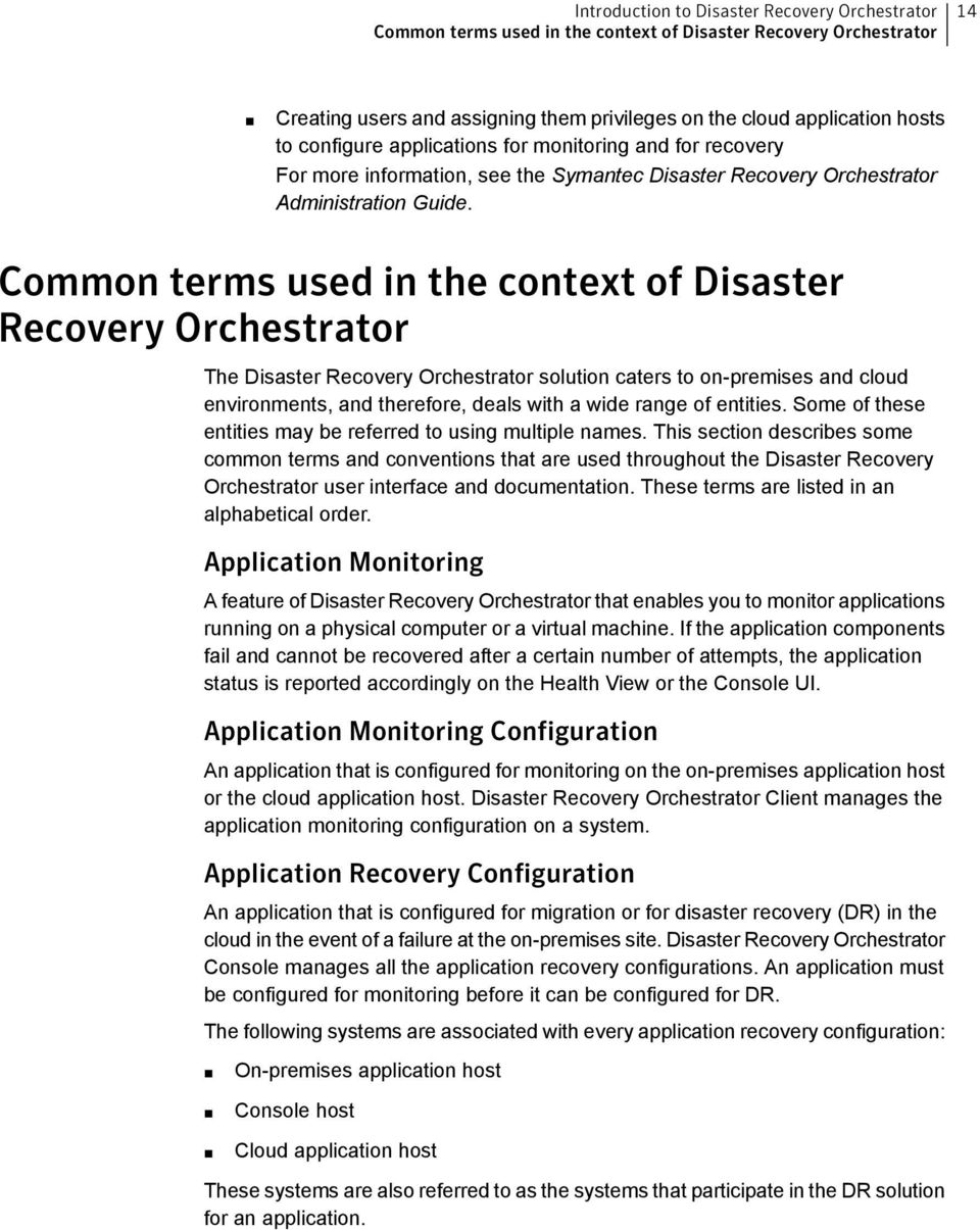 Common terms used in the context of Disaster Recovery Orchestrator The Disaster Recovery Orchestrator solution caters to on-premises and cloud environments, and therefore, deals with a wide range of