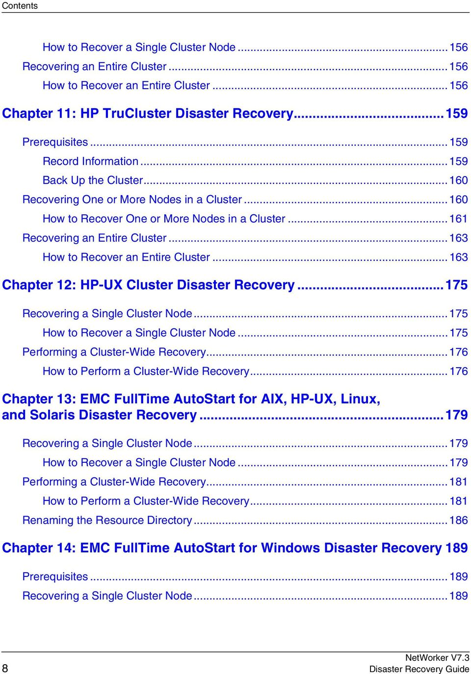 How to Recover an Entire Cluster...163. Chapter 12: HP-UX Cluster Disaster Recovery...175. Recovering a Single Cluster Node...175. How to Recover a Single Cluster Node...175. Performing a Cluster-Wide Recovery.