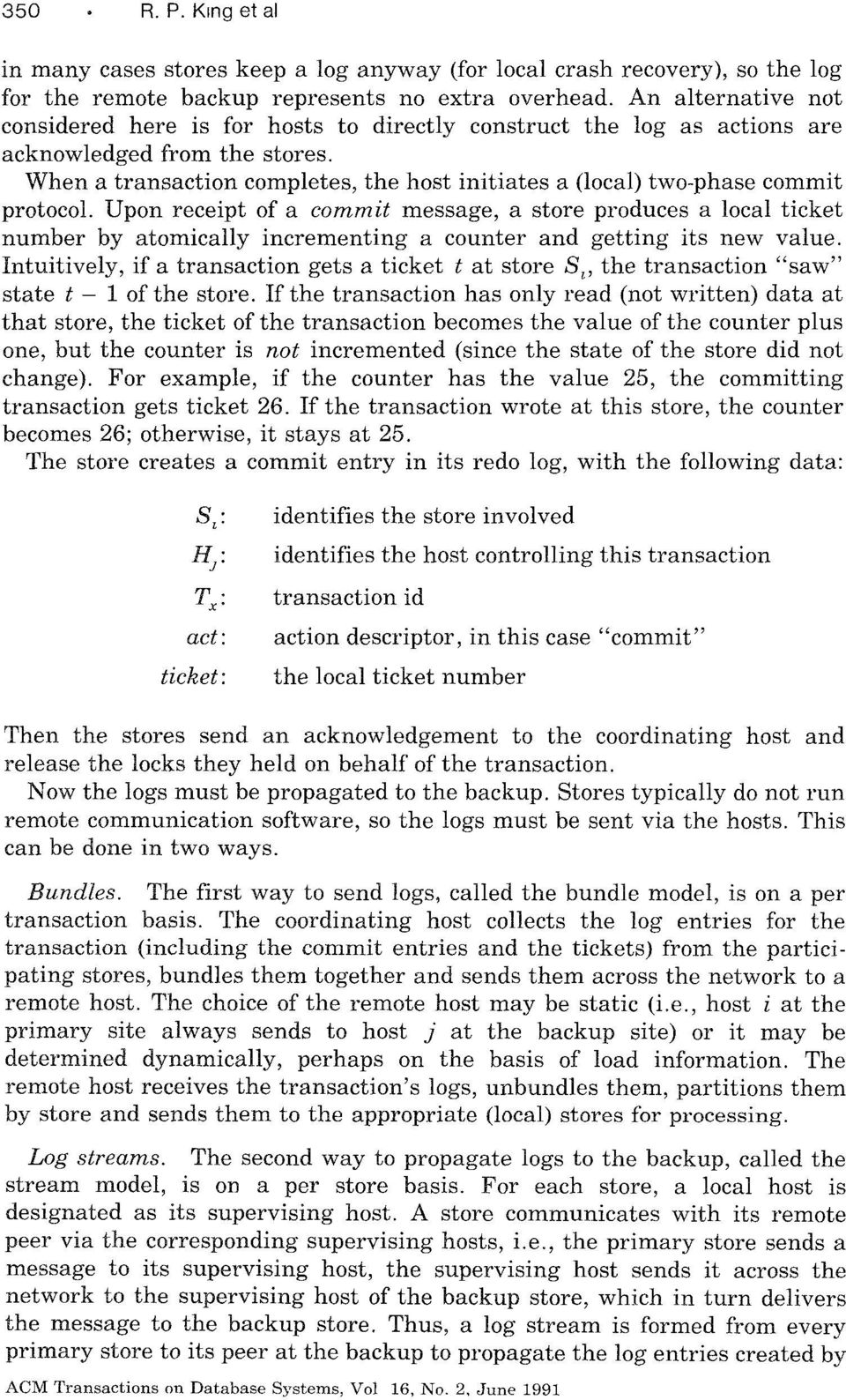 When a transaction completes, the host initiates a (local) two-phase commit protocol.