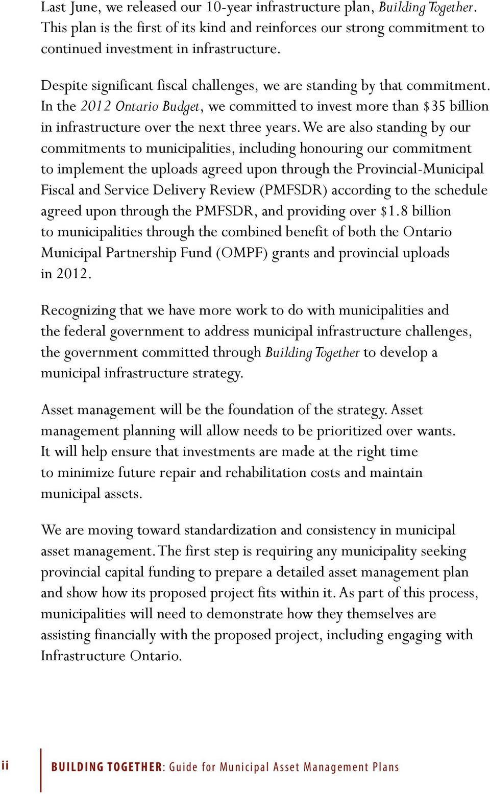 We are also standing by our commitments to municipalities, including honouring our commitment to implement the uploads agreed upon through the Provincial-Municipal Fiscal and Service Delivery Review