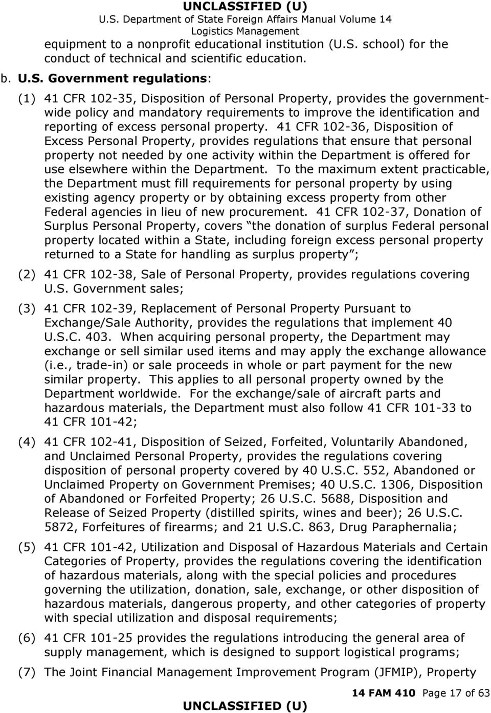 Government regulations: (1) 41 CFR 102-35, Disposition of Personal Property, provides the governmentwide policy and mandatory requirements to improve the identification and reporting of excess
