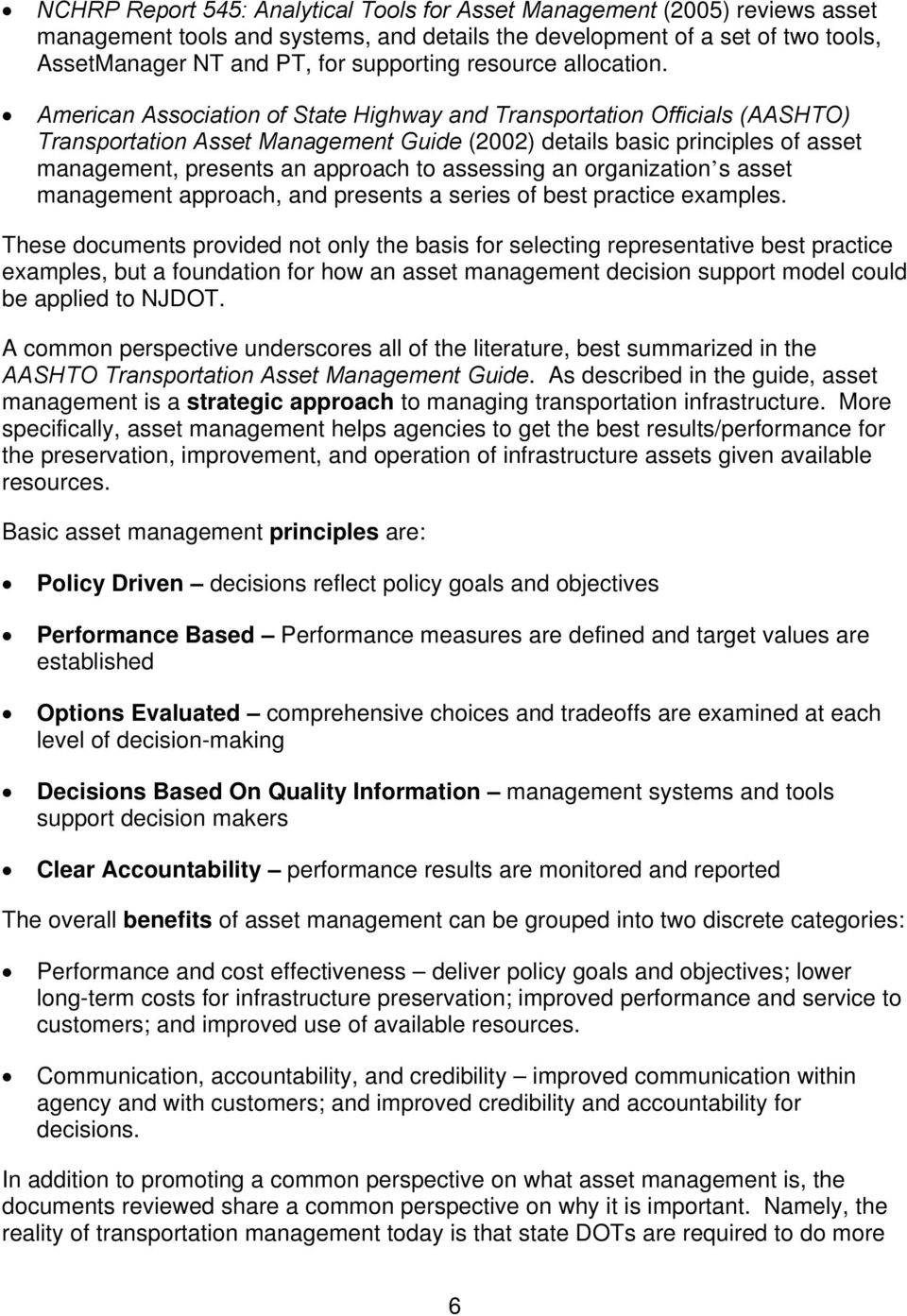 American Association of State Highway and Transportation Officials (AASHTO) Transportation Asset Management Guide (2002) details basic principles of asset management, presents an approach to