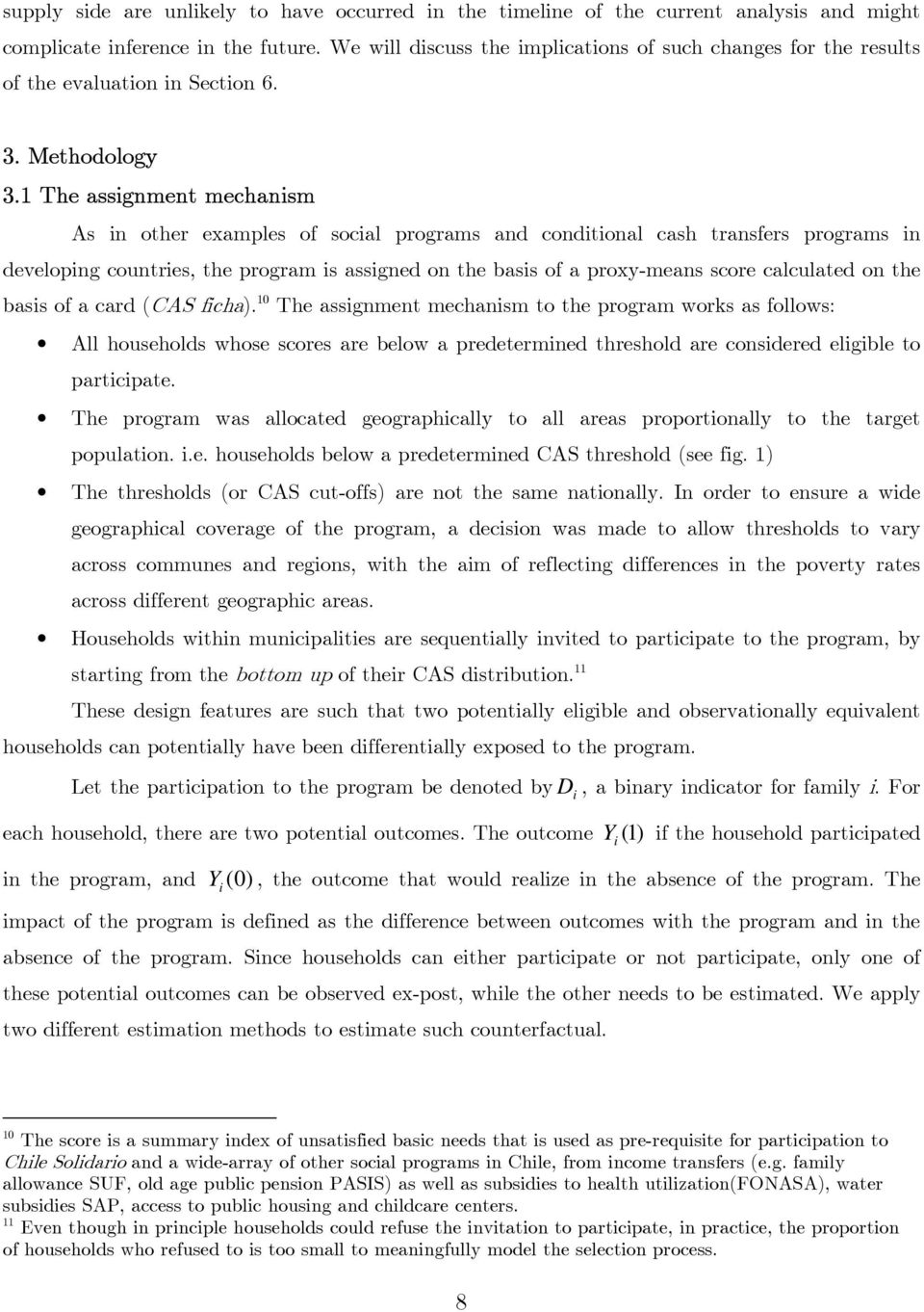 1 The assignment mechanism As in other examples of social programs and conditional cash transfers programs in developing countries, the program is assigned on the basis of a proxy-means score