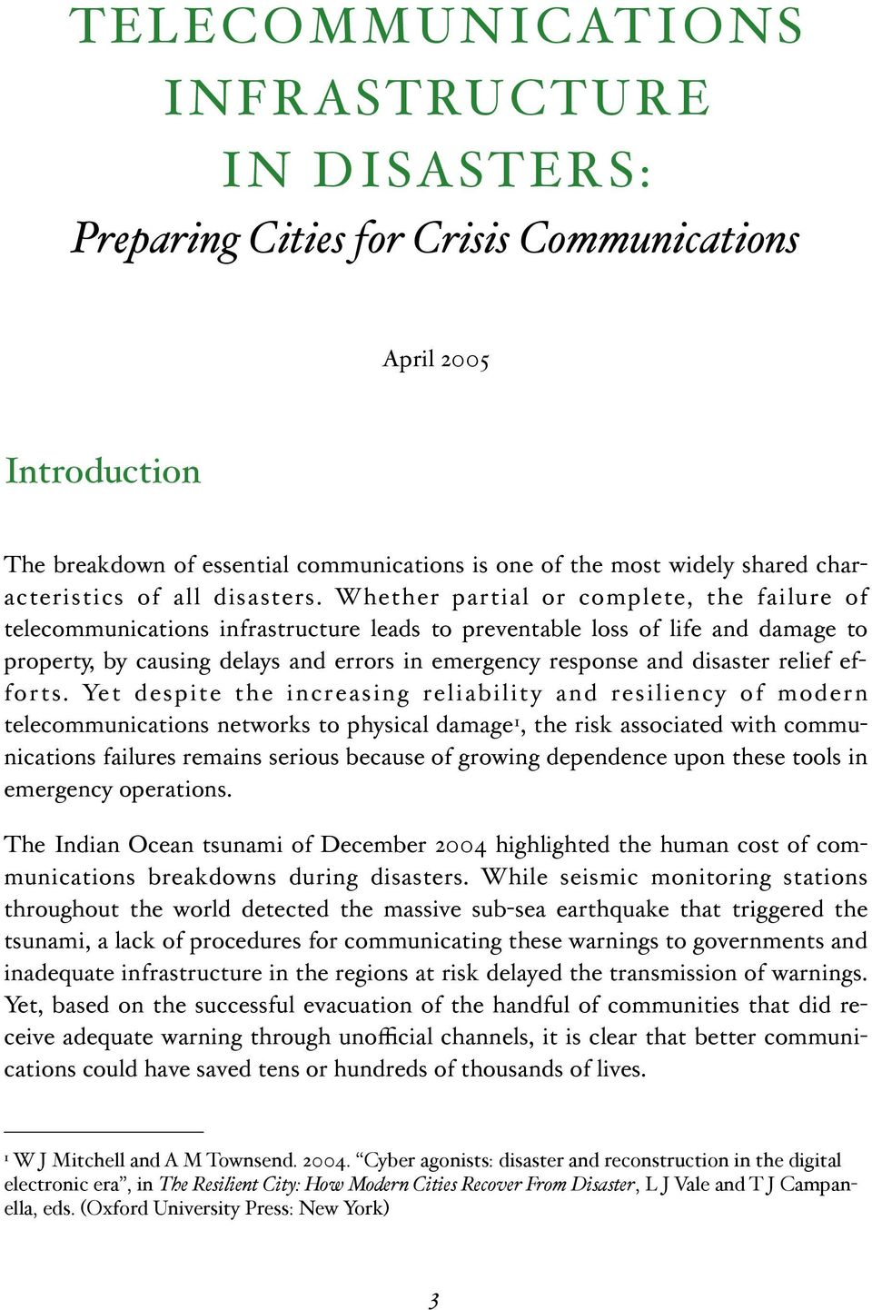 Whether partial or complete, the failure of telecommunications infrastructure leads to preventable loss of life and damage to property, by causing delays and errors in emergency response and disaster
