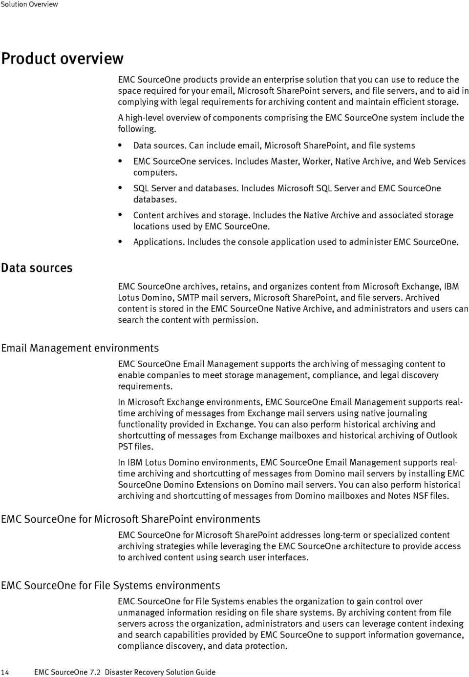 Data sources. Can include email, Microsoft SharePoint, and file systems EMC SourceOne services. Includes Master, Worker, Native Archive, and Web Services computers. SQL Server and databases.