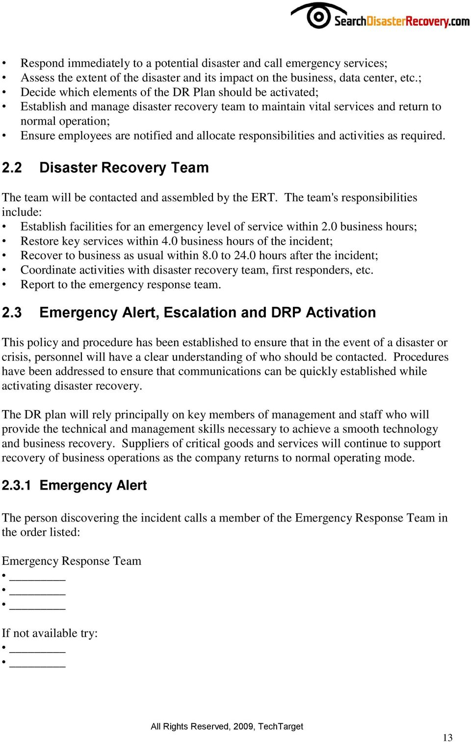 allocate responsibilities and activities as required. 2.2 Disaster Recovery Team The team will be contacted and assembled by the ERT.