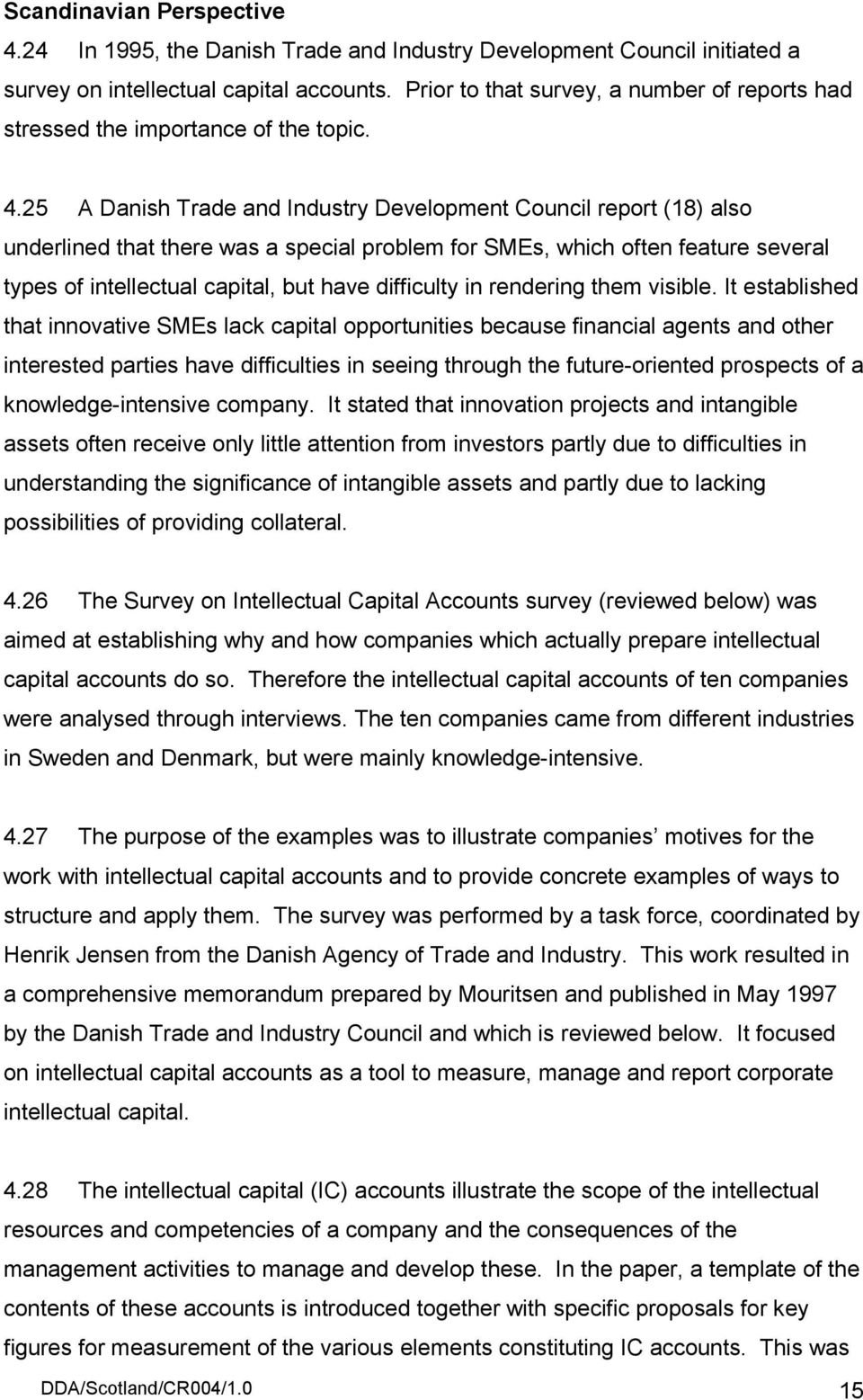 25 A Danish Trade and Industry Development Council report (18) also underlined that there was a special problem for SMEs, which often feature several types of intellectual capital, but have