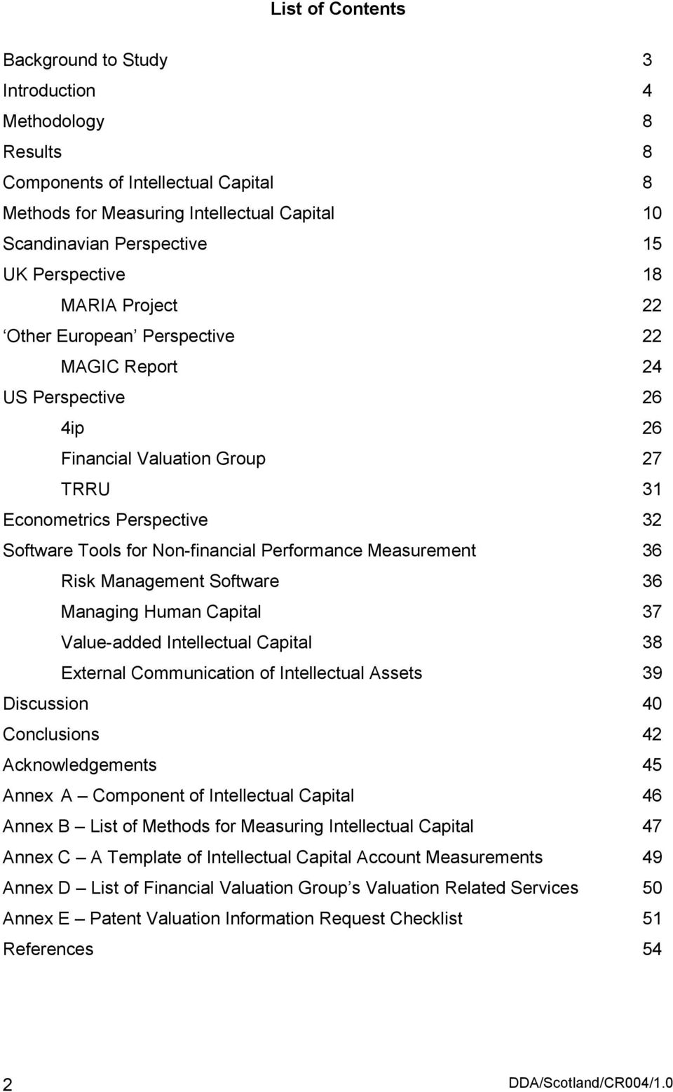 Non-financial Performance Measurement 36 Risk Management Software 36 Managing Human Capital 37 Value-added Intellectual Capital 38 External Communication of Intellectual Assets 39 Discussion 40