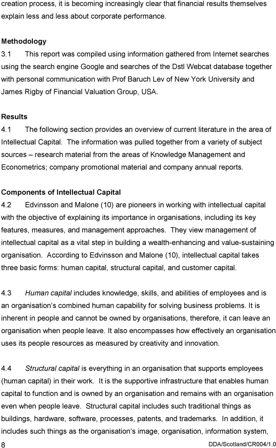 Baruch Lev of New York University and James Rigby of Financial Valuation Group, USA. Results 4.1 The following section provides an overview of current literature in the area of Intellectual Capital.