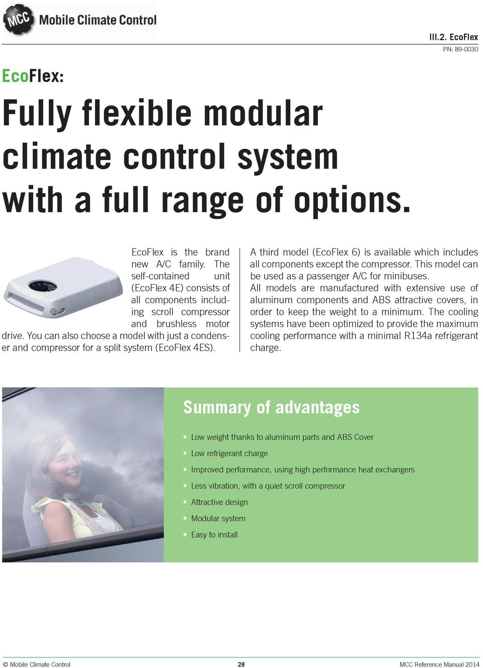 You can also choose a model with just a condenser and compressor for a split system (EcoFlex 4ES). A third model (EcoFlex 6) is available which includes all components except the compressor.