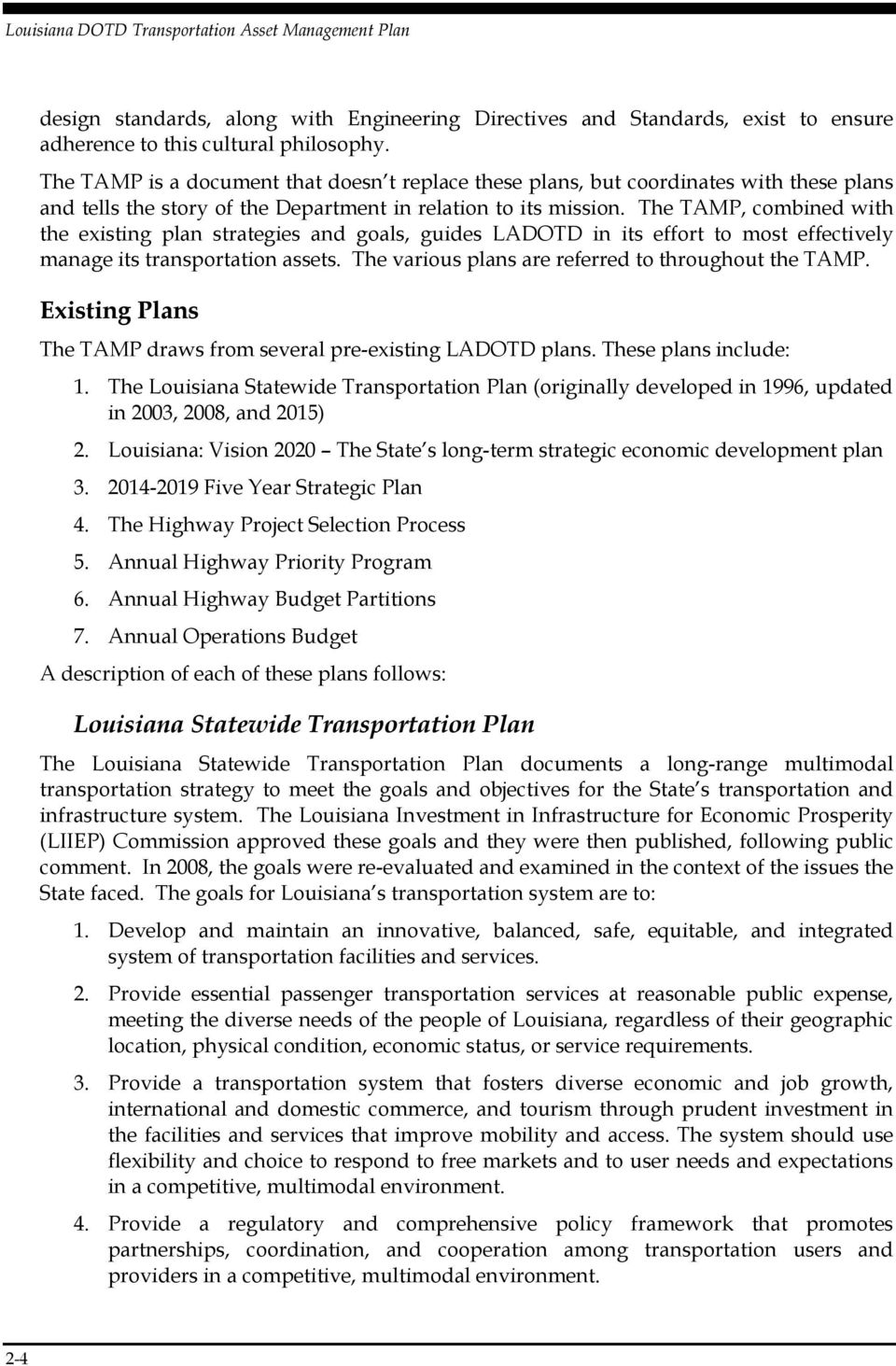 The TAMP, combined with the existing plan strategies and goals, guides LADOTD in its effort to most effectively manage its transportation assets. The various plans are referred to throughout the TAMP.