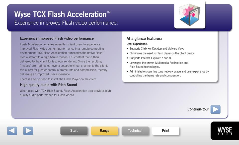 TCX Flash Acceleration transcodes the native Flash media stream to a high bitrate motion JPG content that is then delivered to the client for fast local rendering.