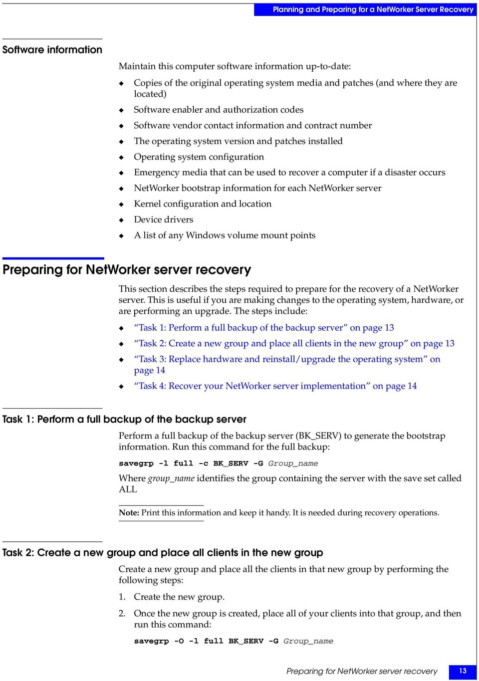 configuration Emergency media that can be used to recover a computer if a disaster occurs NetWorker bootstrap information for each NetWorker server Kernel configuration and location Device drivers A