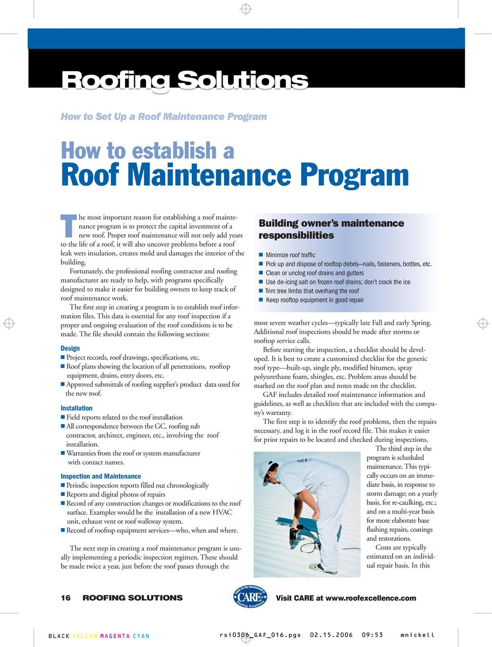 Proper roof maintenance will not only add years to the life of a roof, it will also uncover problems before a roof leak wets insulation, creates mold and damages the interior of the building.