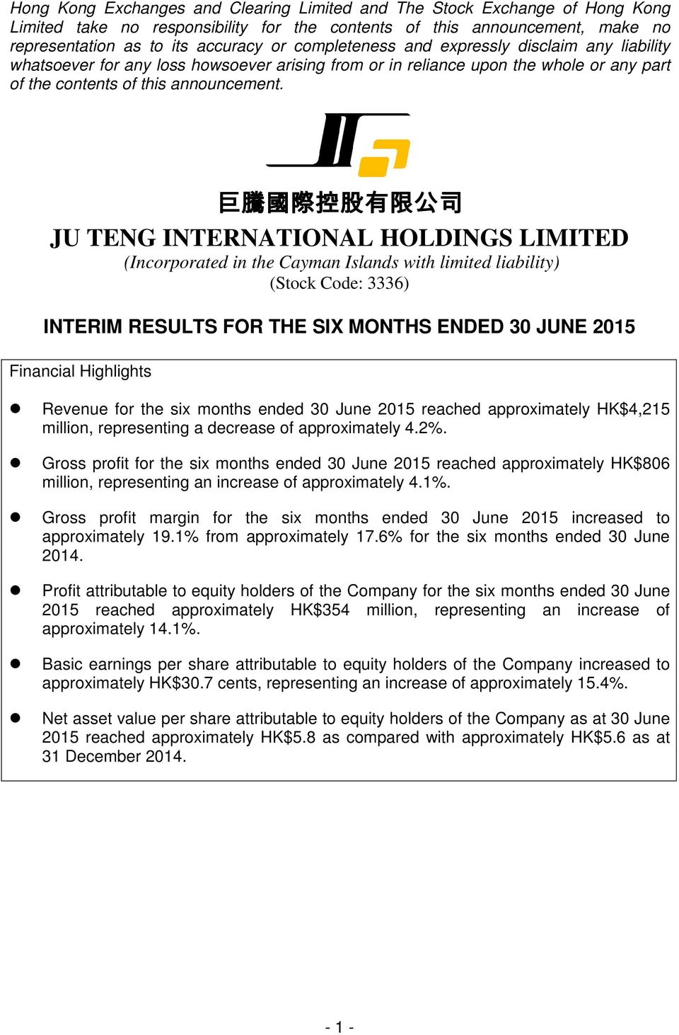 巨 騰 國 際 控 股 有 限 公 司 JU TENG INTERNATIONAL HOLDINGS LIMITED (Incorporated in the Cayman Islands with limited liability) (Stock Code: 3336) INTERIM RESULTS FOR THE SIX MONTHS ENDED 30 JUNE 2015