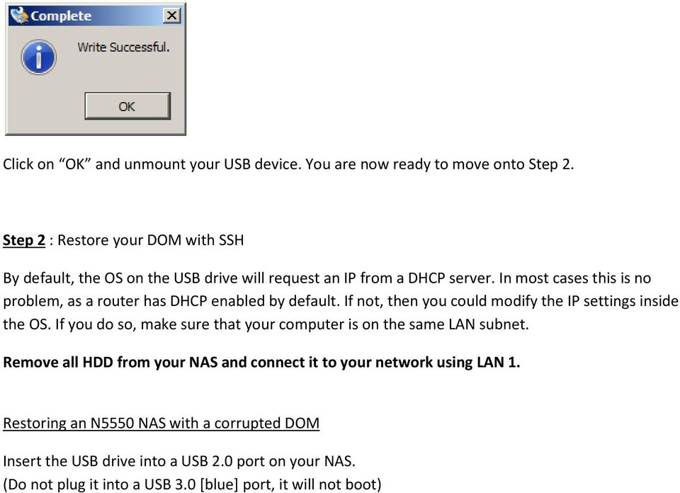 In most cases this is no problem, as a router has DHCP enabled by default. If not, then you could modify the IP settings inside the OS.