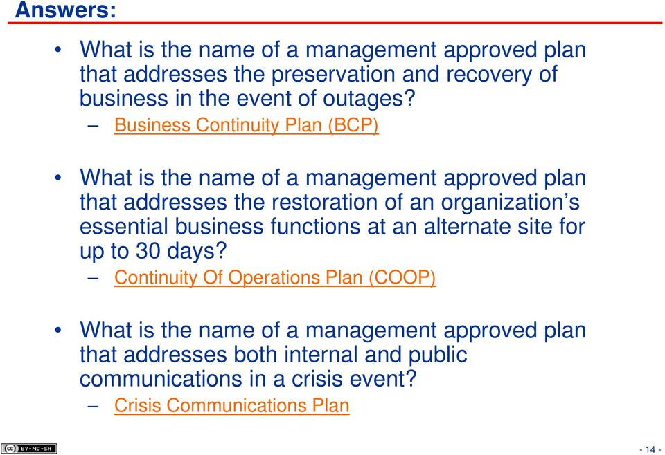 Business Continuity Plan (BCP) What is the name of a management approved plan that addresses the restoration of an organization s
