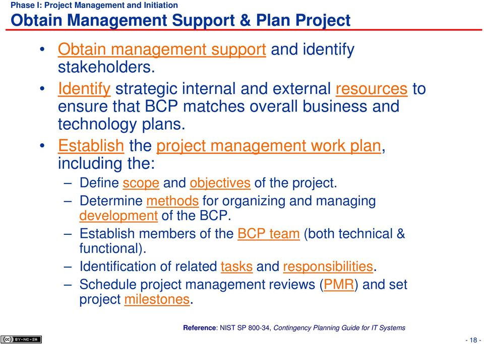 Establish the project management work plan, including the: Define scope and objectives of the project. Determine methods for organizing and managing development of the BCP.
