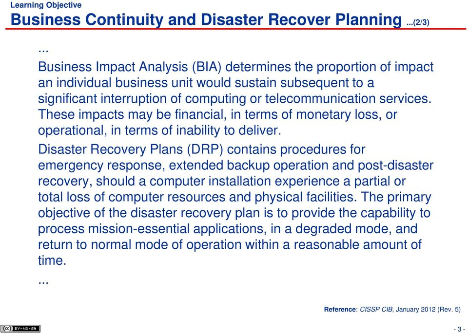 These impacts may be financial, in terms of monetary loss, or operational, in terms of inability to deliver.