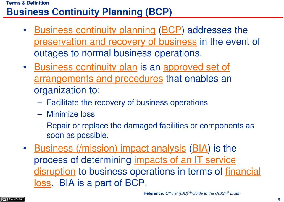 Business continuity plan is an approved set of arrangements and procedures that enables an organization to: Facilitate the recovery of business operations Minimize loss
