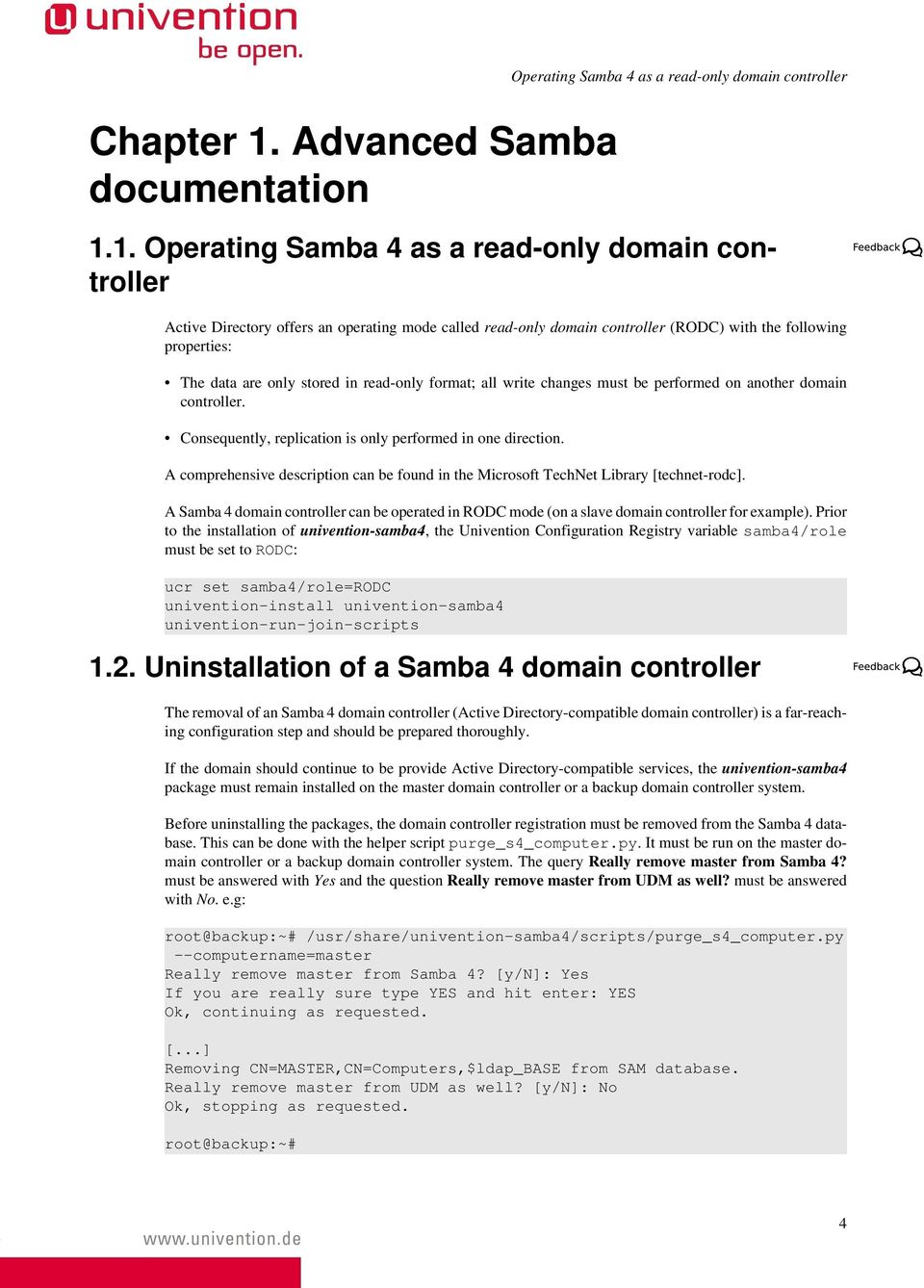 1. Operating Samba 4 as a read-only domain controller Active Directory offers an operating mode called read-only domain controller (RODC) with the following properties: The data are only stored in