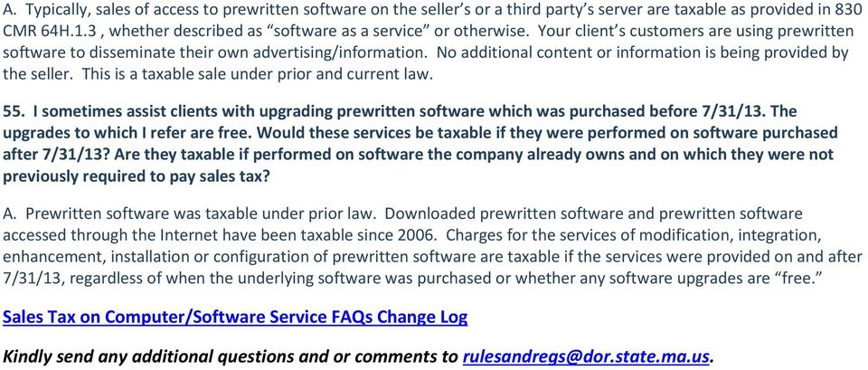 This is a taxable sale under prior and current law. 55. I sometimes assist clients with upgrading prewritten software which was purchased before 7/31/13. The upgrades to which I refer are free.
