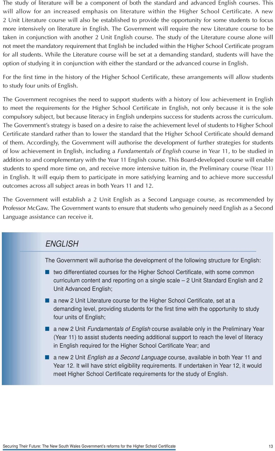 The Government will require the new Literature course to be taken in conjunction with another 2 Unit English course.