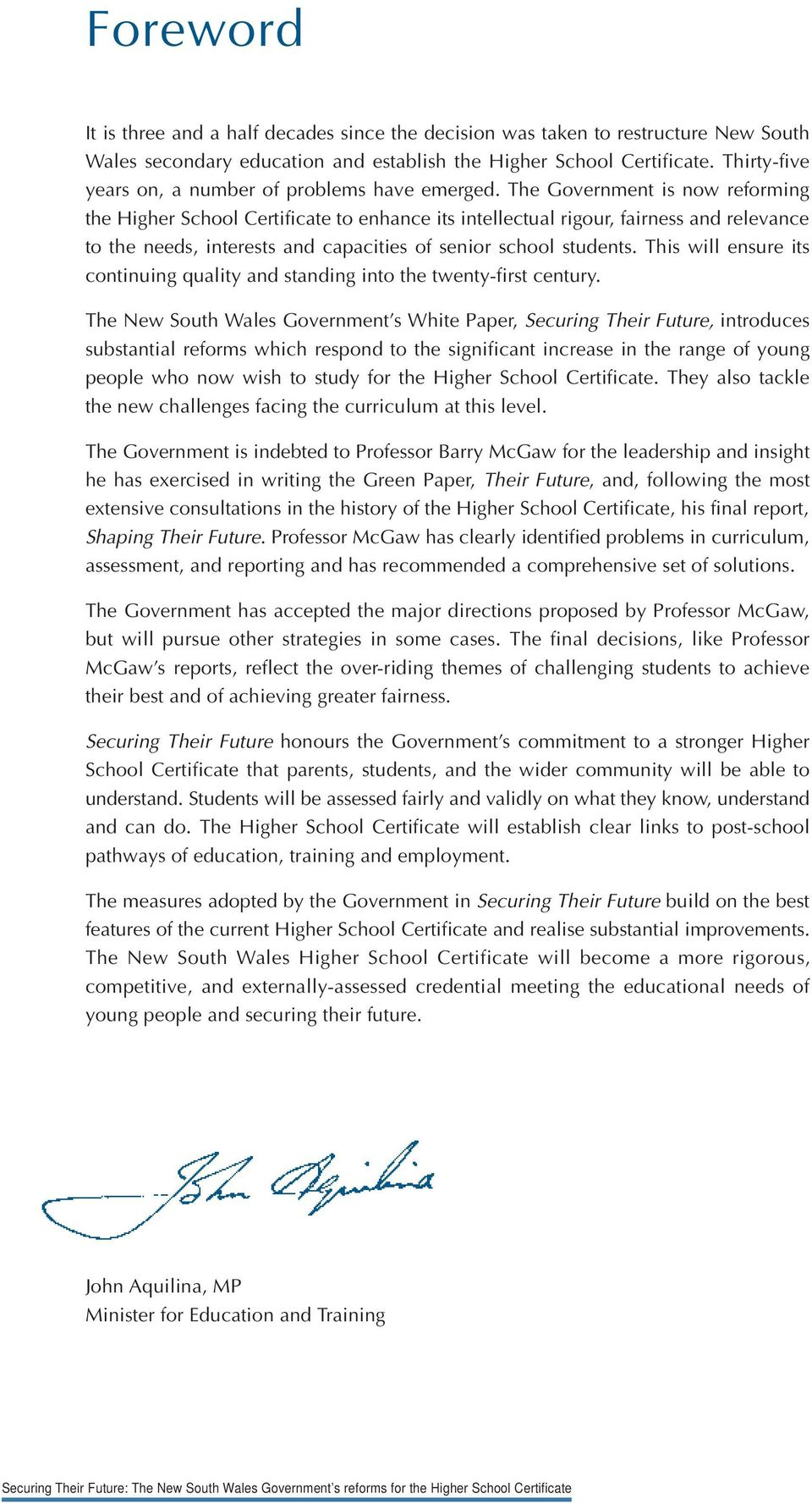 The Government is now reforming the Higher School Certificate to enhance its intellectual rigour, fairness and relevance to the needs, interests and capacities of senior school students.