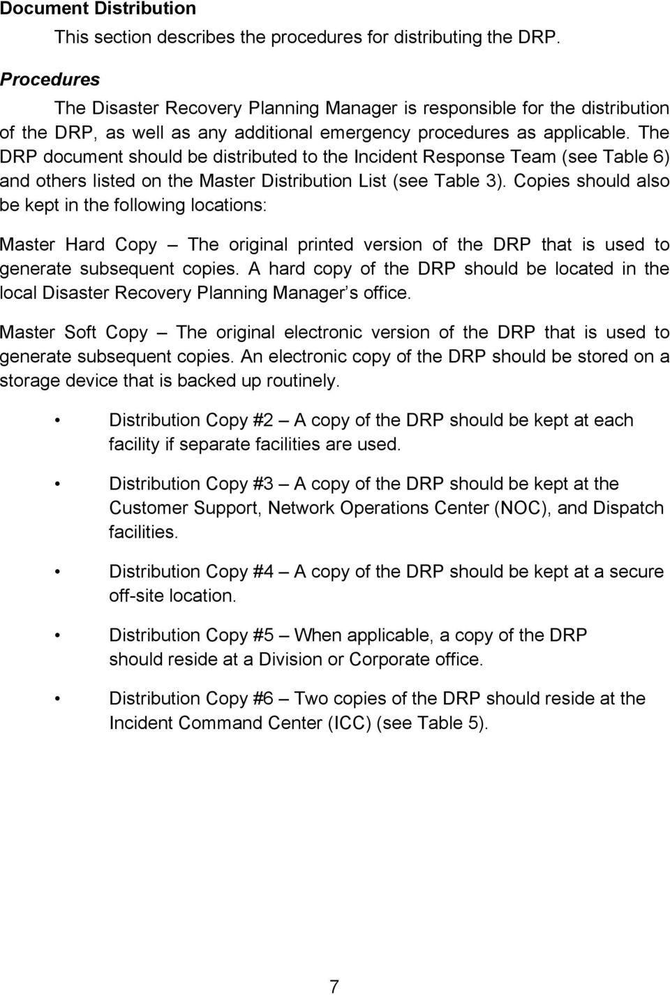 The DRP document should be distributed to the Incident Response Team (see Table 6) and others listed on the Master Distribution List (see Table 3).