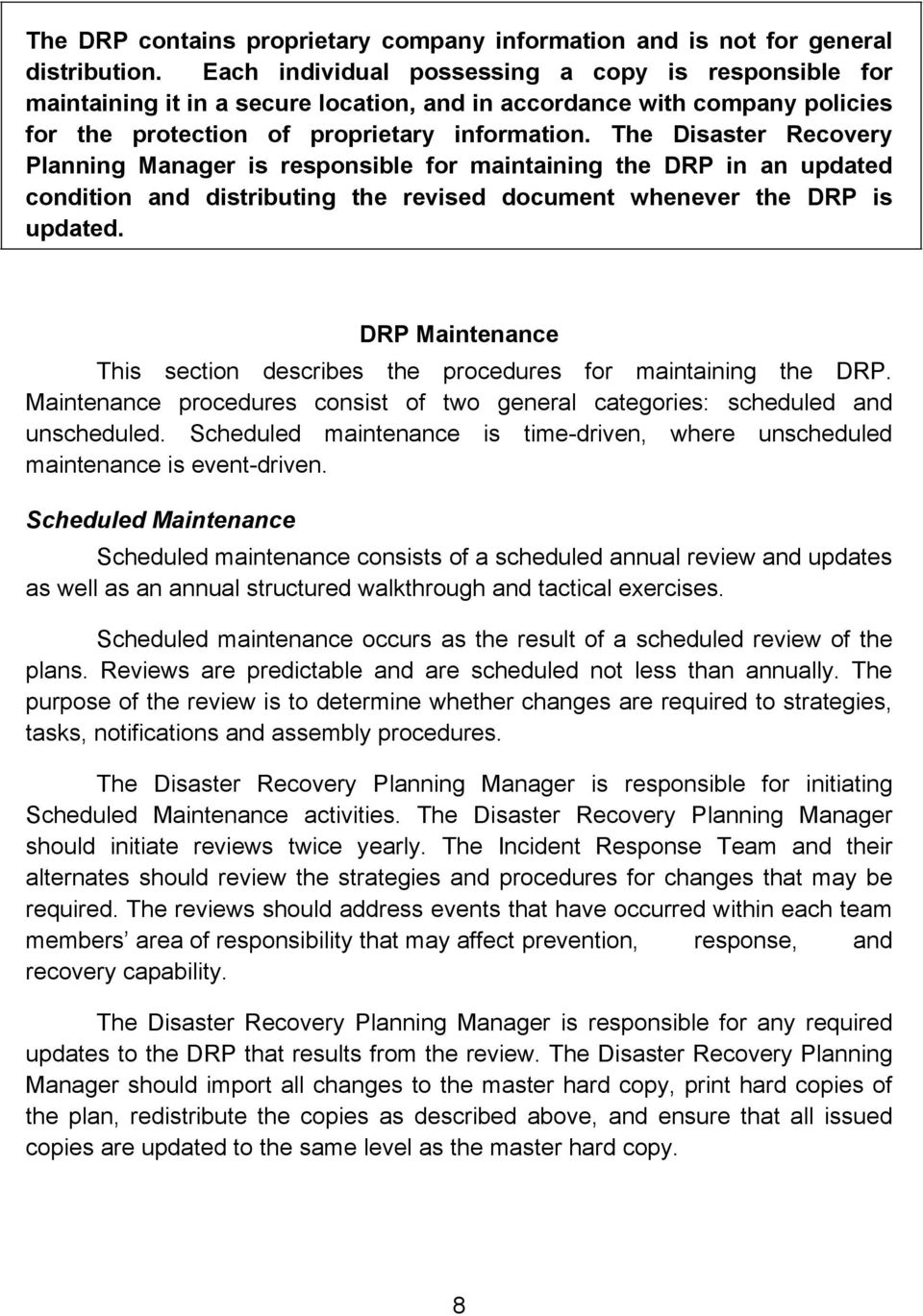 The Disaster Recovery Planning Manager is responsible for maintaining the DRP in an updated condition and distributing the revised document whenever the DRP is updated.