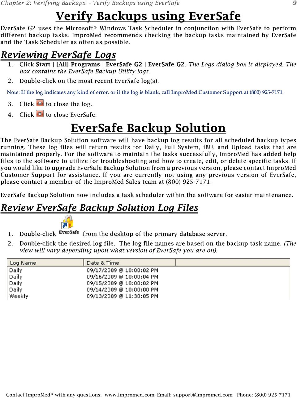 Click Start [All] Programs EverSafe G2 EverSafe G2. The Logs dialog box is displayed. The box contains the EverSafe Backup Utility logs. 2. Double-click on the most recent EverSafe log(s).