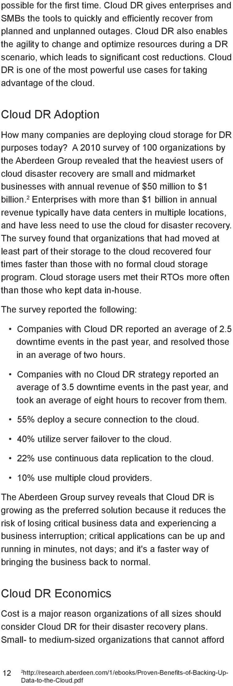 Cloud DR is one of the most powerful use cases for taking advantage of the cloud. Cloud DR Adoption How many companies are deploying cloud storage for DR purposes today?