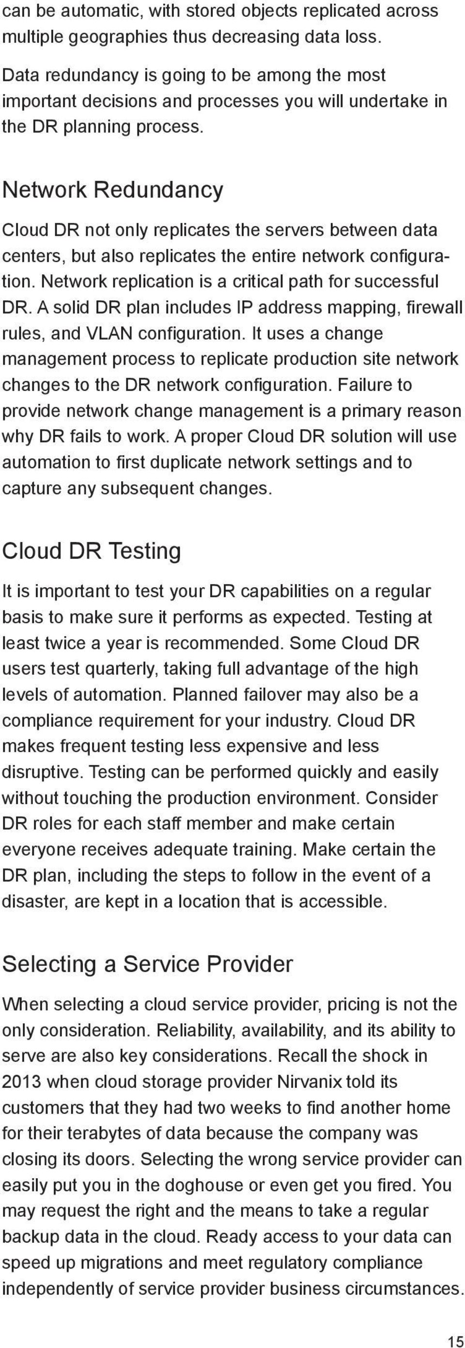 Network Redundancy Cloud DR not only replicates the servers between data centers, but also replicates the entire network configuration. Network replication is a critical path for successful DR.