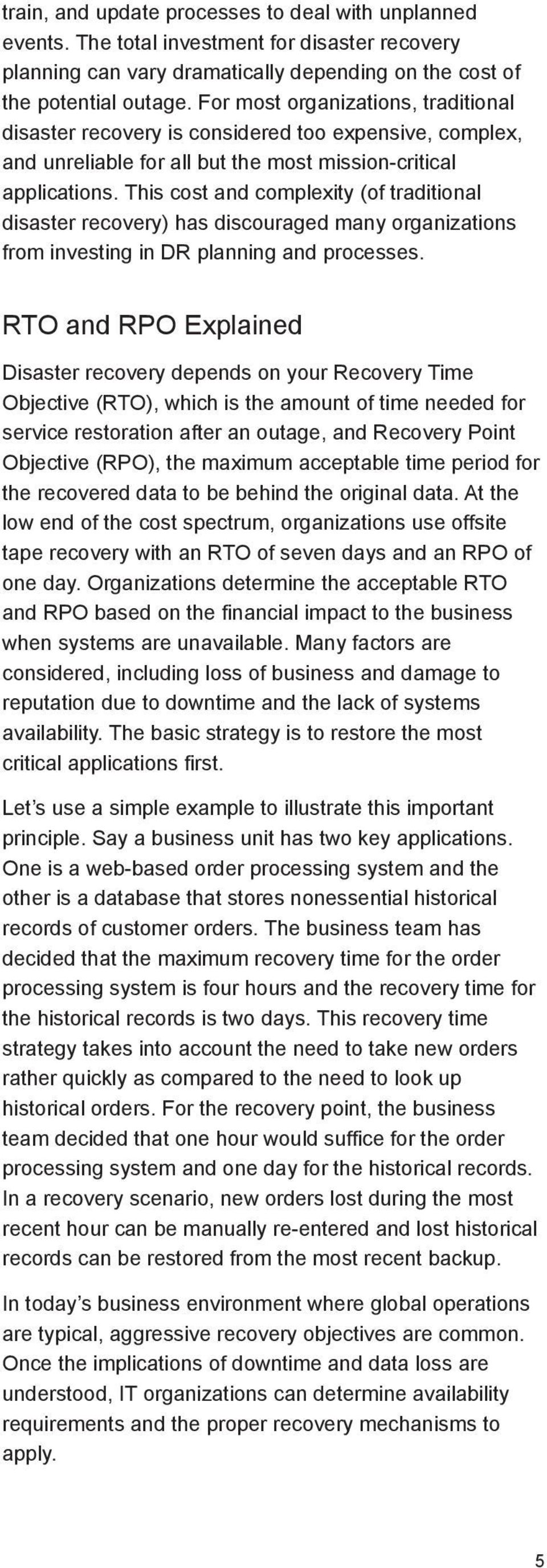 This cost and complexity (of traditional disaster recovery) has discouraged many organizations from investing in DR planning and processes.