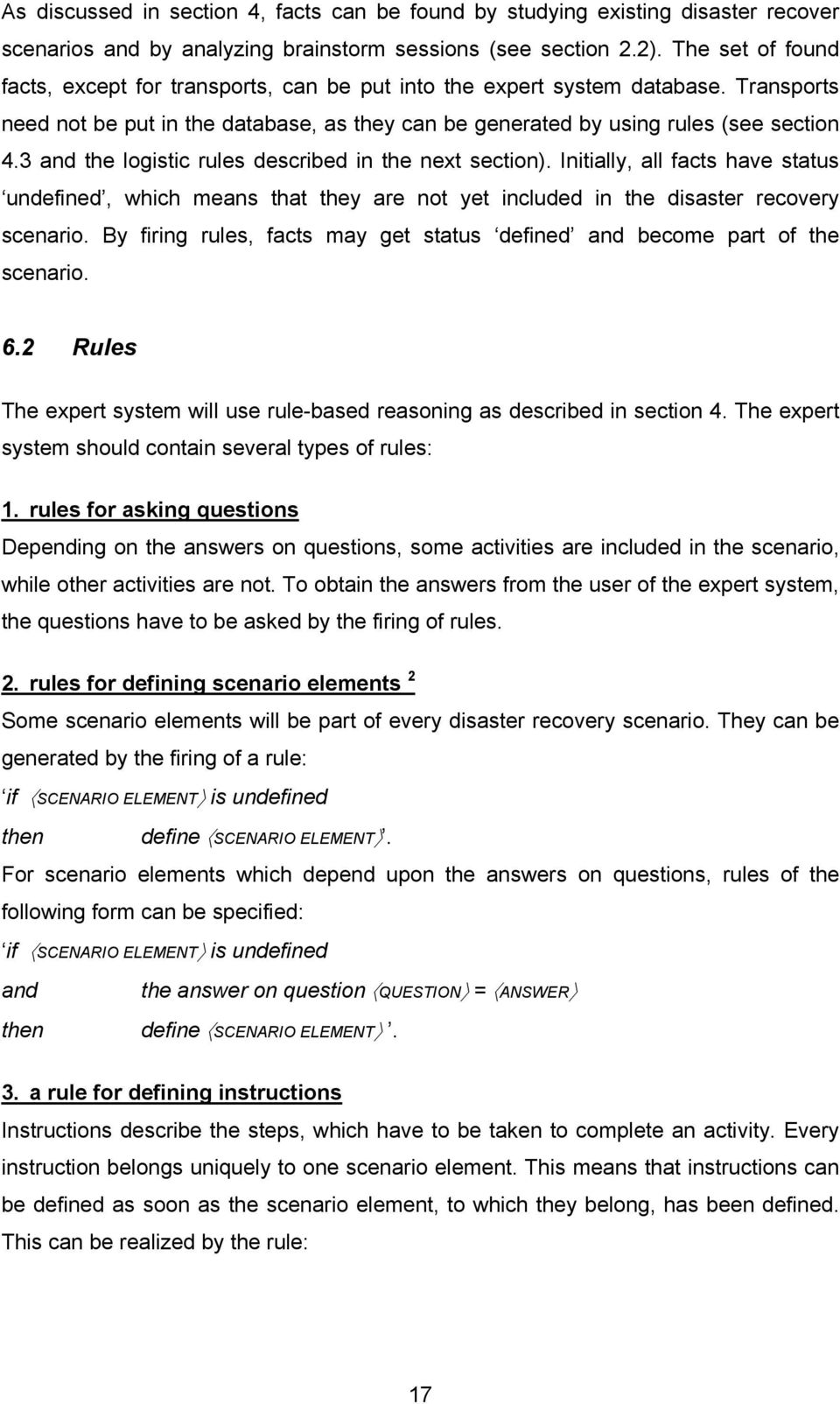 3 and the logistic rules described in the next section). Initially, all facts have status undefined, which means that they are not yet included in the disaster recovery scenario.