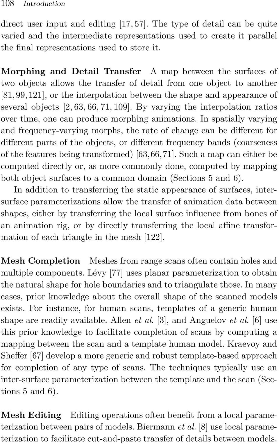 They compute an overlapping planar parameterization of the regions near the composition boundary on the input models and use it to extract and smoothly blend shape information from the two models.